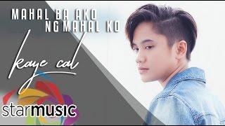 Kaye Cal - Mahal Ba Ako Ng Mahal Ko (Official Lyric Video)