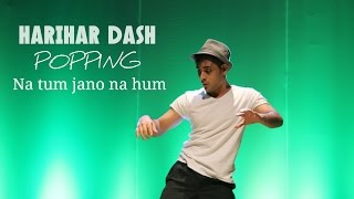 HARIHAR DASH | POPPING | NA TUM JANO NA HUM