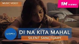 Silent Sanctuary | Di Na Kita Mahal | Official Music Video