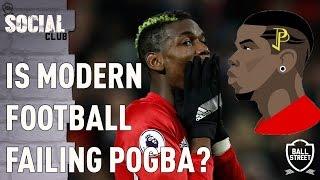 IS MODERN FOOTBALL FAILING POGBA? | SOCIAL CLUB