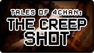 [Tales of 4Chan] The Creep Shot