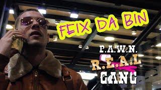 R.E.A.L P.A.W.N. GANG: FEIX DA BIN