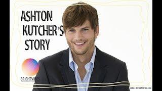 Ashton Kutcher's incredible story