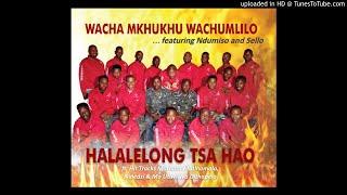 Halalelong Tsa Hao by Wacha Mkhukhu Wachumlilo (ALBUM: Halalelong Tsa Hao)