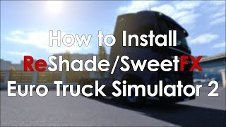 How to Install ReShade/SweetFX for Euro Truck Simulator 2 - Best Realistic Graphics on ETS2