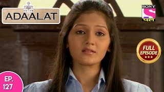 Adaalat - Full Episode 127 - 14th  May, 2018