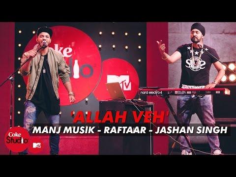 'Allah Veh' - Manj Musik, Raftaar & Jashan Singh - Coke Studio@MTV Season 4