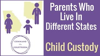Shared Custody When Parents Live in Different States
