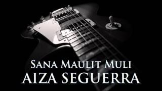AIZA SEGUERRA - Sana Maulit Muli [HQ AUDIO]