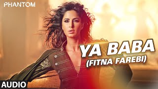 Ya Baba (Fitna Farebi) Full AUDIO Song - Phantom | Saif Ali Khan, Katrina Kaif | T-Series