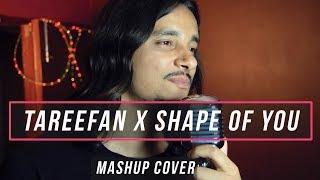 Tareefan x Shape of You (Mashup Cover By Raga)
