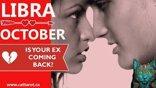 💞 LIBRA OCTOBER ***IS YOUR EX COMING BACK?***