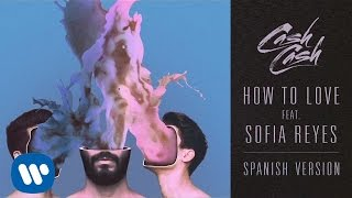 Cash Cash - How To Love feat. Sofia Reyes (Spanish Version)