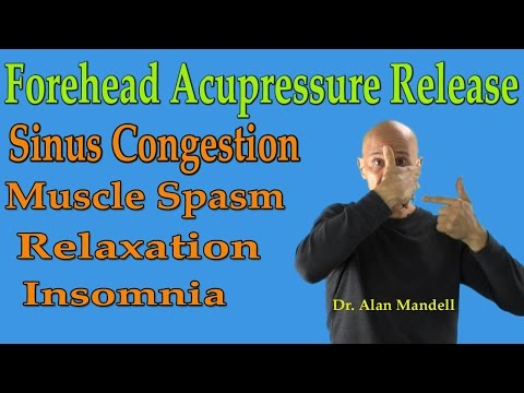 Forehead Acupressure Release Technique for Sinus Congestion, Muscle Spasm, Relaxation - Dr Mandell