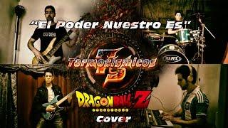 Dragon Ball Z El poder nuestro Es Cover (we gotta power latino) por Termosismicos