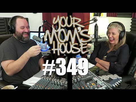 Your Mom's House Podcast - Ep. 349