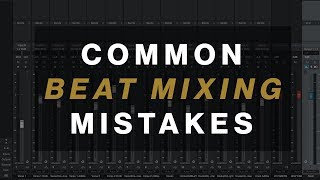 3 Common BEAT MIXING MISTAKES (And How to Fix Them)