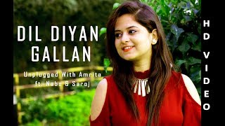 Dil Diyan Gallan  Tiger Zinda Hai  Unplugged With Amrita Ft Nabs  Saroj