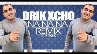 Drik Xcho – Na na na (Dj Arsen Remix) NEW///BOMB///2016///