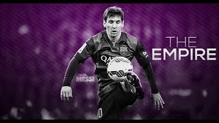 Lionel Messi ● The Empire   Perfect Skills And Goals   2015 HD 1080p