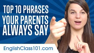 Learn the Top 10 Phrases Your Parents Always Say in English