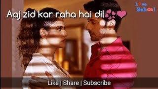Aaj Zid Kar Raha Hai Dil Whatsapp Status Arijit Singh Video Song 2017