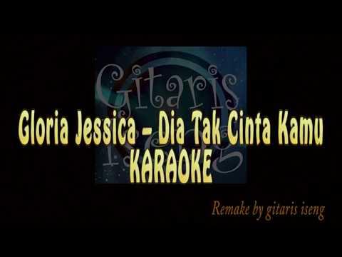 Gloria Jessica - Dia Tak Cinta Kamu ( KARAOKE VERSION ) remake by GItaris iseng HD