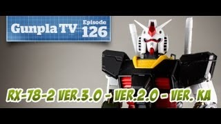 Gunpla TV - 126 - Gundam RX-78-2 Ver.3.0 - Ver.2.0 - Ver. Ka - Hlj.com