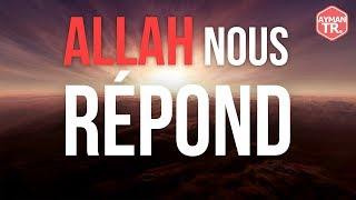ALLAH RÉPOND À CHACUN D'ENTRE NOUS