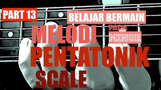 4.13 Belajar bermain melodi - tips cara menghafal posisi ke lima minor pentatonik scale