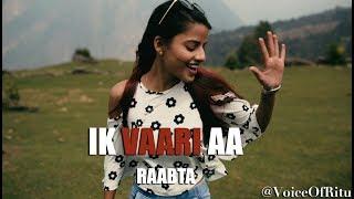 Ik Vaari Aa - Raabta | Female Cover Version By Ritu Agarwal @VoiceOfRitu