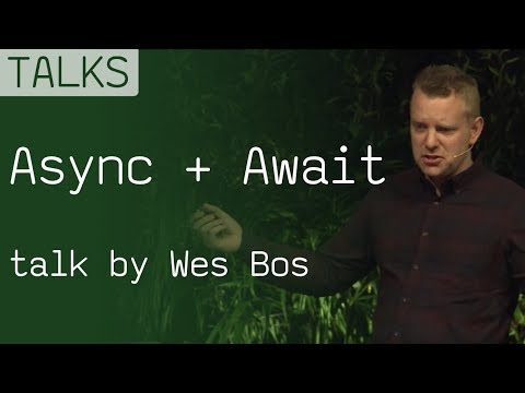 Async + Await in JavaScript, talk from Wes Bos