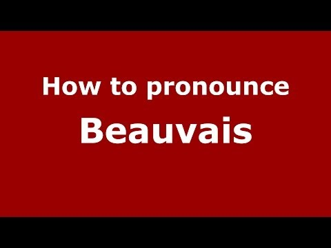 How to pronounce Beauvais (French/France) - PronounceNames.com