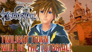 Kingdom Hearts 3 - TWILIGHT TOWN WILL BE THE TUTORIAL!