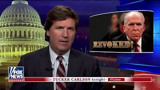 Tucker Says Left Wing Media Says Brennan Has Right to Clearance