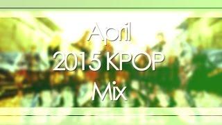 April 2015 KPOP Mix