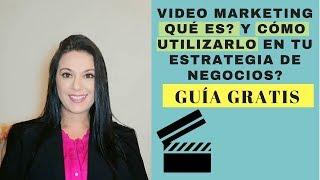 Qué es y cómo hacer Video Marketing para atraer más clientes y vender más 2018