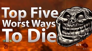 TOP 5 Worst Ways To Die in 'Call of Duty Zombies' - Black Ops 2 Zombies, Black Ops & WaW