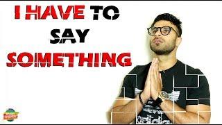 I HAVE TO SAY SOMETHING | Rahim Pardesi