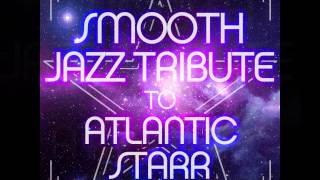 If Your Heart Isn't in It - Atlantic Starr Smooth Jazz Tribute