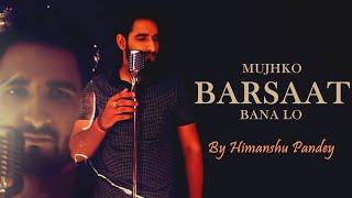 Mujhko Barsaat Bana Lo | JUNOONIYAT | Armaan Malik | Cover by Himanshu Pandey