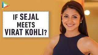 """""""If Sejal meets Virat Kohli she"""