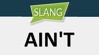 Ain't - разговорный английский