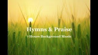 Hymns & Praise Music.  7 Hours Instrumental Background for Prayer, Meditation & Sleep Music.