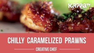 Chilly Caramelized Prawns - Creative Chef - Kappa TV