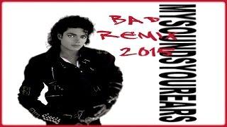 Michael Jackson - BAD -  My Remix 2015