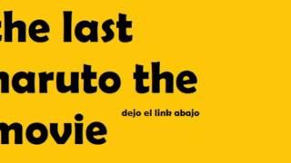 the last naruto the movie pelicula completa sub español