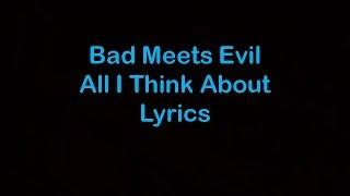 Bad Meets Evil - All I Think About [Lyrics]