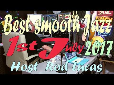 BEST SMOOTH JAZZ : 1ST JULY 2017 : HOST ROD LUCAS