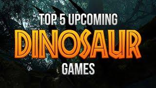 Top 5 Upcoming Dinosaur Games (2018)